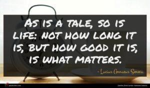 Lucius Annaeus Seneca quote : As is a tale ...