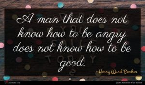 Henry Ward Beecher quote : A man that does ...
