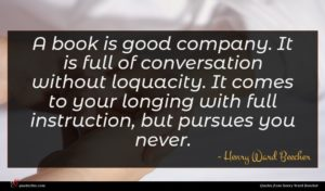 Henry Ward Beecher quote : A book is good ...