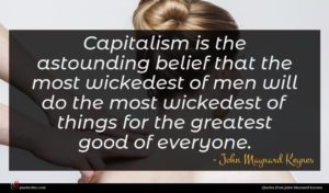 John Maynard Keynes quote : Capitalism is the astounding ...