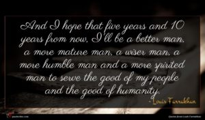 Louis Farrakhan quote : And I hope that ...