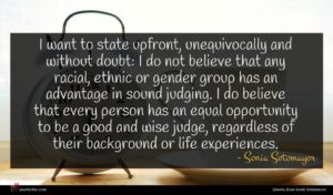 Sonia Sotomayor quote : I want to state ...