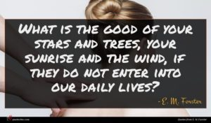 E. M. Forster quote : What is the good ...