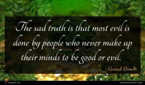 Hannah Arendt quote : The sad truth is ...