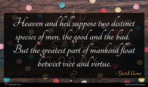 David Hume quote : Heaven and hell suppose ...