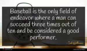 Ted Williams quote : Baseball is the only ...