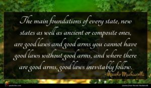 Niccolo Machiavelli quote : The main foundations of ...