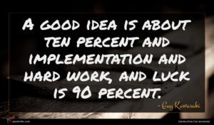Guy Kawasaki quote : A good idea is ...
