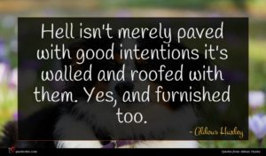 Aldous Huxley quote : Hell isn't merely paved ...