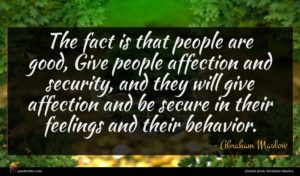 Abraham Maslow quote : The fact is that ...
