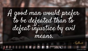 Sallust quote : A good man would ...