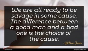 William James quote : We are all ready ...