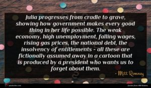 Mitt Romney quote : Julia progresses from cradle ...