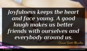 Orison Swett Marden quote : Joyfulness keeps the heart ...
