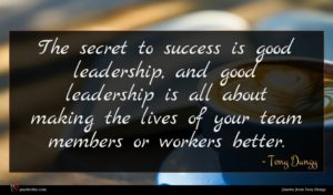 Tony Dungy quote : The secret to success ...