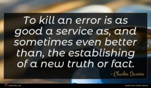 Charles Darwin quote : To kill an error ...