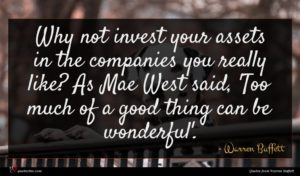 Warren Buffett quote : Why not invest your ...