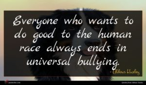 Aldous Huxley quote : Everyone who wants to ...