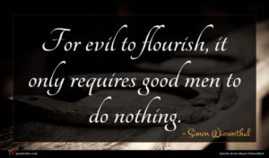 Simon Wiesenthal quote : For evil to flourish ...