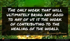 Marianne Williamson quote : The only work that ...