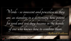 Nathaniel Hawthorne quote : Words - so innocent ...
