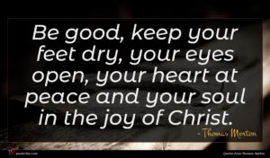 Thomas Merton quote : Be good keep your ...