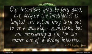 E. Stanley Jones quote : Our intentions may be ...