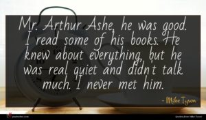 Mike Tyson quote : Mr Arthur Ashe he ...