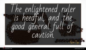 Sun Tzu quote : The enlightened ruler is ...