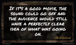 Alfred Hitchcock quote : If it's a good ...