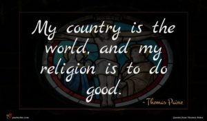 Thomas Paine quote : My country is the ...