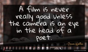Orson Welles quote : A film is never ...