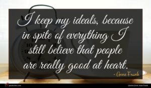 Anne Frank quote : I keep my ideals ...