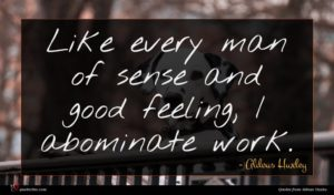 Aldous Huxley quote : Like every man of ...