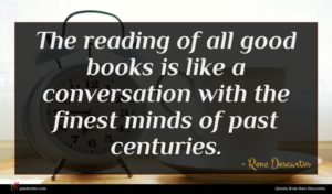 Rene Descartes quote : The reading of all ...