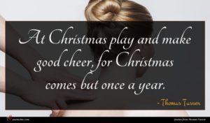 Thomas Tusser quote : At Christmas play and ...