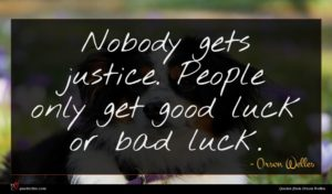 Orson Welles quote : Nobody gets justice People ...