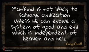 George Orwell quote : Mankind is not likely ...