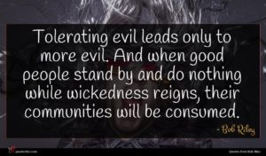 Bob Riley quote : Tolerating evil leads only ...