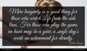 Helen Hayes quote : Mere longevity is a ...