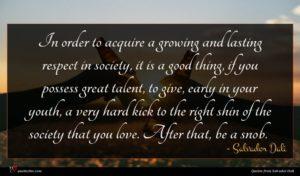 Salvador Dali quote : In order to acquire ...