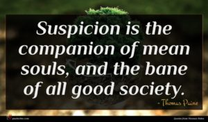Thomas Paine quote : Suspicion is the companion ...