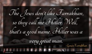 Louis Farrakhan quote : The Jews don't like ...