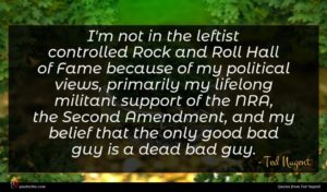 Ted Nugent quote : I'm not in the ...