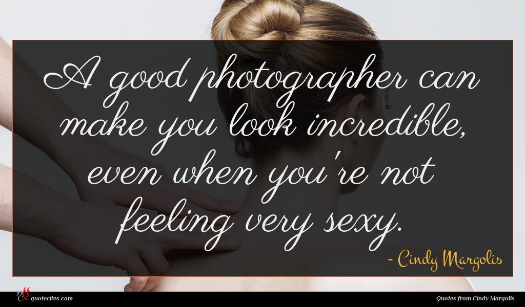 A good photographer can make you look incredible, even when you're not feeling very sexy.