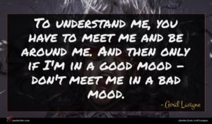 Avril Lavigne quote : To understand me you ...