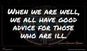 Lucius Annaeus Seneca quote : When we are well ...