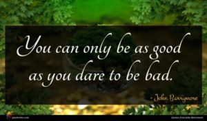 John Barrymore quote : You can only be ...