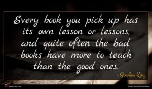 Stephen King quote : Every book you pick ...