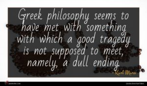 Karl Marx quote : Greek philosophy seems to ...